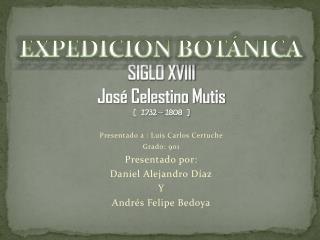 SIGLO XVIII José Celestino Mutis [  1732 – 1808  ]