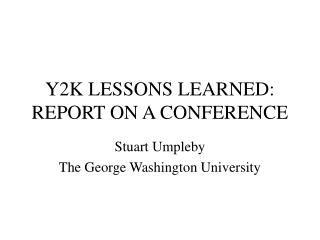 Y2K LESSONS LEARNED: REPORT ON A CONFERENCE