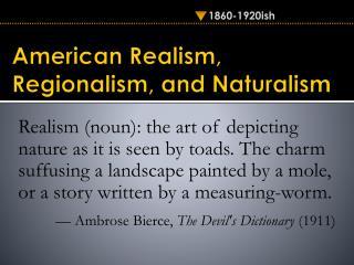 American  Realism ,  Regionalism, and  Naturalism