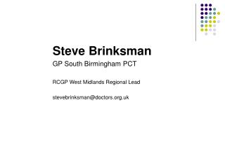 Steve Brinksman GP South Birmingham PCT  RCGP West Midlands Regional Lead  stevebrinksmandoctors.uk