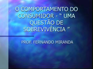 O COMPORTAMENTO DO CONSUMIDOR - � UMA QUEST�O DE SOBREVIV�NCIA �