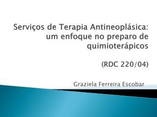 Servi os de Terapia Antineopl sica:  um enfoque no preparo de quimioter picos   RDC 220