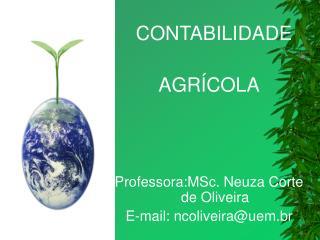 CONTABILIDADE   AGR�COLA Professora:MSc. Neuza Corte de Oliveira E-mail: ncoliveira@uem.br