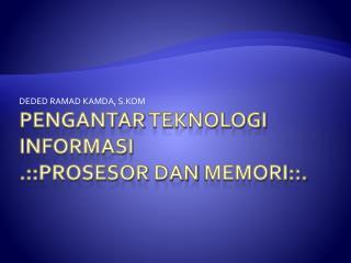 Pengantar teknologi informasi .:: Prosesor dan memori : :.
