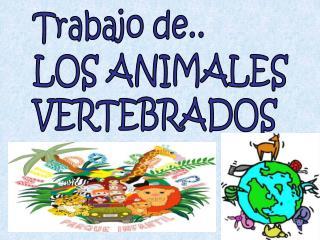 Trabajo de.. LOS ANIMALES VERTEBRADOS