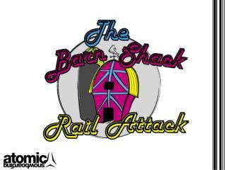 the barn shack rail attack.