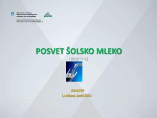 POSVET ŠOLSKO MLEKO ARSKTRP Ljubljana, junij 2011 Tanja Mesarič Ljubljana, junij 2011