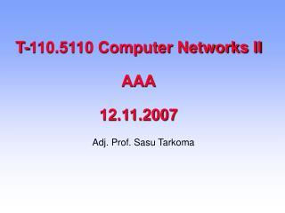 T-110.5110 Computer Networks II AAA 12.11.2007