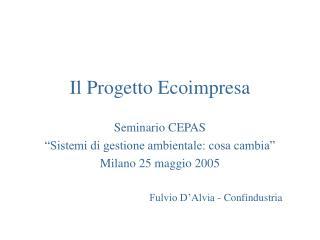 """Il Progetto Ecoimpresa  Seminario CEPAS  """"Sistemi di gestione ambientale: cosa cambia"""""""