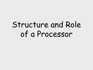 Structure and Role of a Processor