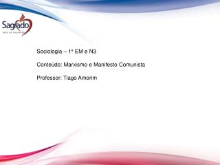 Sociologia – 1º EM e N3 Conteúdo: Marxismo e Manifesto Comunista Professor: Tiago Amorim