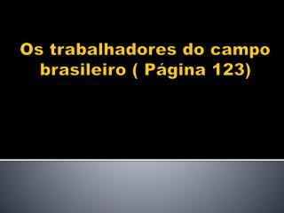 Os trabalhadores do campo brasileiro ( Página 123)