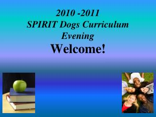 2010 -2011  SPIRIT Dogs Curriculum Evening