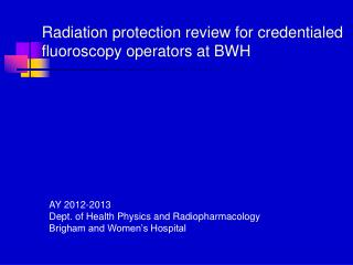 Radiation protection review for credentialed  fluoroscopy operators at BWH
