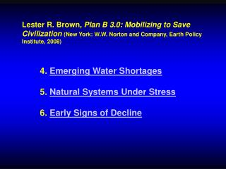 4.  Emerging Water Shortages 5.  Natural Systems Under Stress 6.  Early Signs of Decline