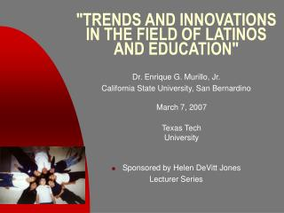 """""""TRENDS AND INNOVATIONS IN THE FIELD OF LATINOS AND EDUCATION"""""""