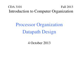 Processor Organization Datapath Design 4 October 2013