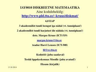 IAY0010 DISKREETNE MATEMAATIKA Aine kodulehekülg: pld.ttu.ee/~kruus/diskmat/ 6 ,0  EAP