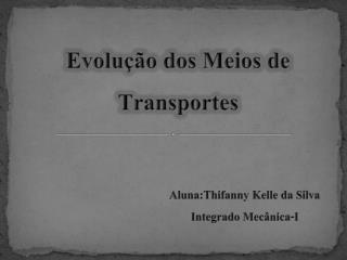 Aluna:Thifanny Kelle da Silva Integrado Mecânica-I