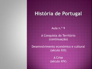 História de Portugal Aula n.º 9 A Conquista do Território (continuação)