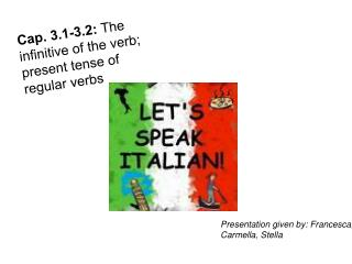 Cap. 3.1-3.2:  The infinitive of the verb; present tense of regular verbs