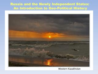 Russia and the Newly Independent States:  An Introduction to Geo-Political History