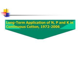 Long-Term Application of N, P and K in  Continuous Cotton, 1972-2006