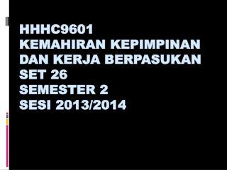 HHHC9 6 01  KEMAHIR AN KEPIMPINAN DAN KERJA BERPASUKAN SET 2 6 SEMESTER  2 SESI 2013/20 1 4