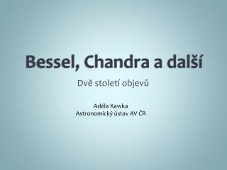 Bessel, Chandra a další