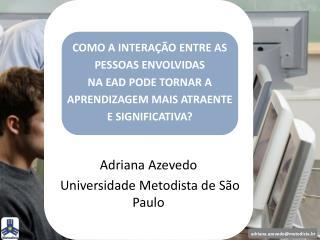 Adriana Azevedo  Universidade Metodista de São Paulo