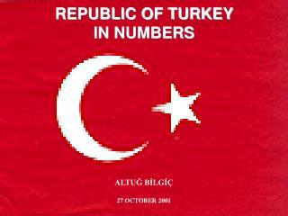 REPUBLIC OF TURKEY  IN NUMBERS