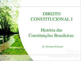 DIREITO CONSTITUCIONAL I História das Constituições Brasileiras.
