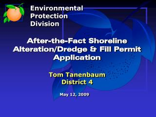 After-the-Fact Shoreline Alteration/Dredge & Fill Permit Application Tom Tanenbaum District 4