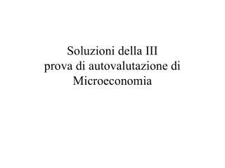 Soluzioni della III prova di autovalutazione di Microeconomia