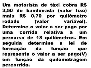 O preço a ser pago por uma corrida de táxi inclui uma parcela fixa, denominada