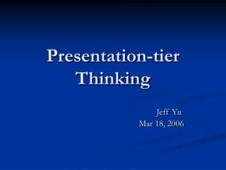 Presentation-tier Thinking