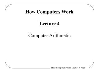 How Computers Work Lecture 4 Computer Arithmetic
