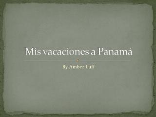 Mis vacaciones  a Panam�