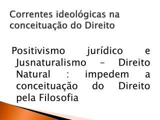 Correntes ideológicas na conceituação do Direito