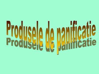 Produsele de panificatie