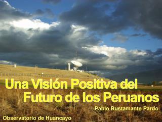 Una Visión Positiva del        Futuro de los Peruanos