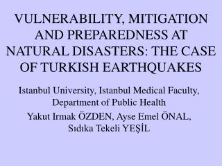 VULNERABILITY, MITIGATION AND PREPAREDNESS AT NATURAL DISASTERS: THE CASE OF TURKISH EARTHQUAKES
