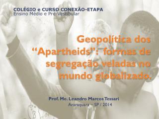 """Geopolítica dos """"Apartheids"""":  formas de segregação veladas no mundo globalizado."""
