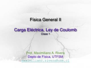 Física General II Carga Eléctrica, Ley de Coulomb Clase 1
