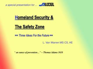 H omeland Security & The Safety Zone ==  Three Ideas For the Future  ==