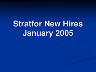Stratfor New Hires  January 2005