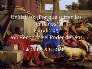 Unidad 10: ¿Por qué sufren los humanos? Estudio 45: Job Reconoce el Poder de Dios
