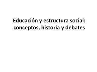 Educación y estructura social: conceptos, historia y debates
