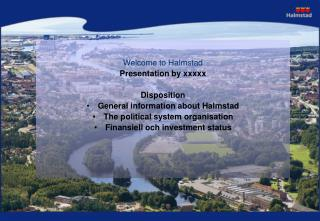 Welcome to Halmstad Presentation by xxxxx Disposition General information about Halmstad