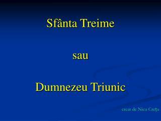 Sfânta Treime  sau Dumnezeu Triunic creat de Nicu Cre țu